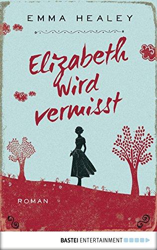 Elizabeth wird vermisst: Roman (Allgemeine Reihe. Bastei Lübbe Taschenbücher) (In Männer Bäumen)