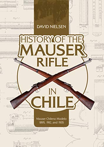 History of the Mauser Rifle in Chile: Mauser Chileno Modelo 1895, 1912 and 1935: Mauser Chileno Modelo 1895, 1912, and 1935