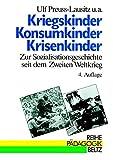 Kriegskinder, Konsumkinder, Krisenkinder. Zur Sozialisationsgeschichte seit dem Zweiten Weltkrieg (Book on Demand) (Reihe Pädagogik)