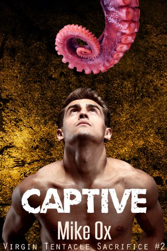 Virgin Tentacle Sacrifice #2: Captive (Reluctant Gay Forced Tentacle BDSM)