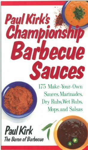 Paul Kirk's Championship Barbecue Sauces: 175 Make-Your-Own Sauces, Marinades, Dry Rubs, Wet Rubs, Mops and Salsas (Non) by Kirk, Paul (2011) Paperback
