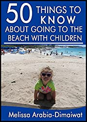 50 Things to Know About Going to the Beach With Children: Tips for a Fun Day at the Beach (English Edition)