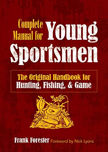 The Complete Manual for Young Sportsmen: The Original Handbook for Hunting, Fishing, and Game (English Edition) -