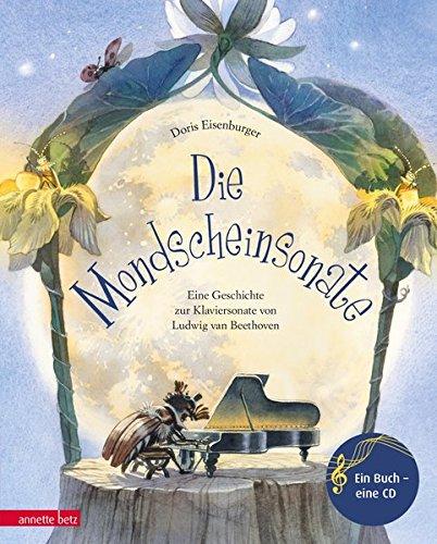 Die Mondscheinsonate: Eine Geschichte zur Klaviersonate von Ludwig van Beethoven (Musikalisches Bilderbuch mit CD) (Mit Cd Bilderbücher)