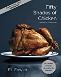 Fifty Shades of Chicken: A Parody in a Cookbook - F.L. Fowler