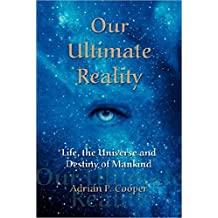 Our Ultimate Reality, Life, the Universe and Destiny of Mankind (English Edition)
