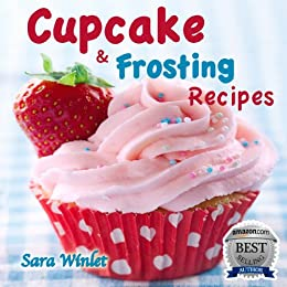 Cupcakes (Cupcake And Frosting Recipes Book 1) (English Edition) par [Winlet, Sara]