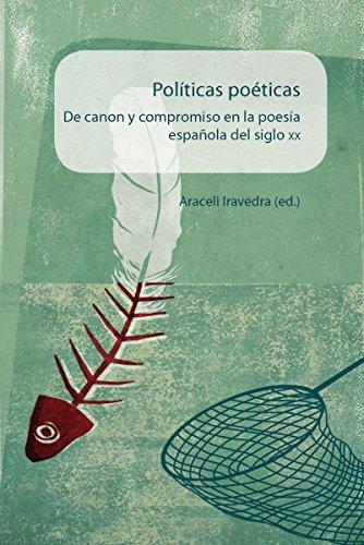 Políticas poéticas De canon y compromiso en la poesía española del siglo XX: De canon y compromiso en la poesía española del siglo XX. por Araceli] (ed.) Iravedra