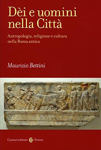 Di e uomini nella citt. Antropologia, religione e cultura nella Roma antica