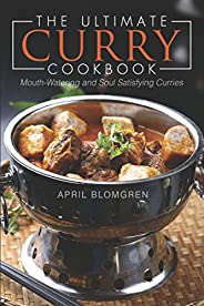 The Ultimate Curry Cookbook: Mouth-Watering and Soul Satisfying Curries