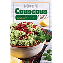 Calling on All Couscous Lovers: Heart Couscous Recipes for Any day! -  Amazing Couscous Recipes (English Edition)