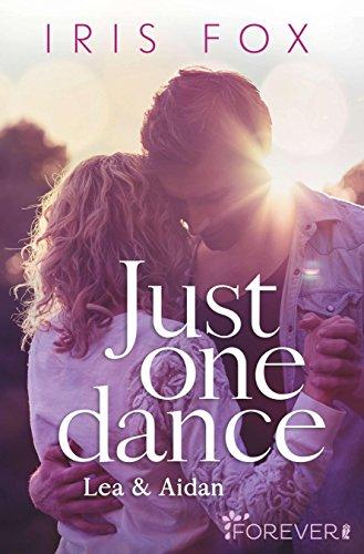 Just one dance - Lea & Aidan: Roman (Just-Love 1) von [Fox, Iris]