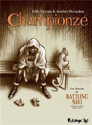 Championzé : une histoire de Battling Siki, champion du monde de boxe, 1922   Ducoudray, Aurélien (1973-....). Auteur