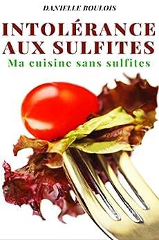 INTOLERANCE AUX SULFITES: Ma cuisine sans sulfites par [BOULOIS, Danielle]