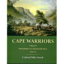 CAPE WARRIORS VOLUME II: British Battles in Colonial South Africa