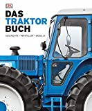Das Traktorbuch: Geschichte - Hersteller - Modelle -