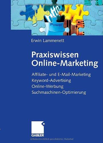 Praxiswissen Online-Marketing: Affiliate- und E-Mail-Marketing, Keyword-Advertising, Online-Werbung, Suchmaschinen-Optimierung