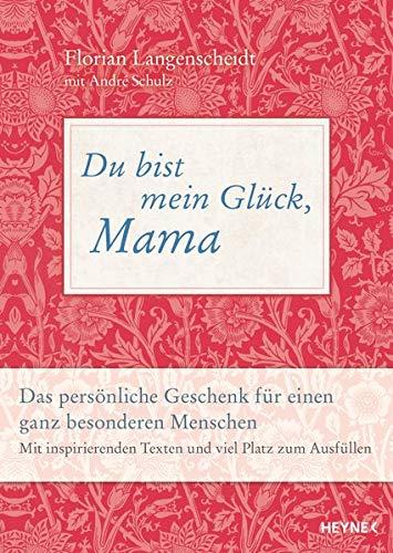 Du bist mein Glück, Mama: Das persönliche Geschenk für einen ganz besonderen Menschen - Mit inspirierenden Texten und viel Platz zum Ausfüllen (Du Bist Mutter Meine)