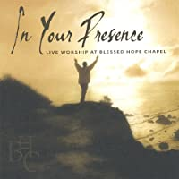 In Your Presence - Live Worship At Blessed Hope Chapel