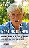 Käpt'ns Dinner - Wenn Träume in Erfüllung gehen: Geschichten, die mein Leben schrieb