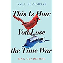 This Is How You Lose the Time War: Max Gladstone & Amal El-Mohtar