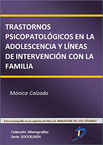 Trastornos psicopatológicos en la adolescencia y líneas de intervención con la familia  (Este capítulo pertenece al libro El malestar de los jóvenes): 1 por Mónica Calzada Pereira