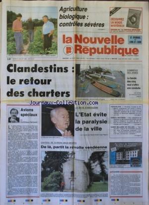 NOUVELLE REPUBLIQUE (LA) [No 14211] du 09/07/1991 - AGRICULTURE BIOLOGIQUE / CONTROLES SEVERES - CLANDESTINS / LE RETOUR DES CHARTERS - COMMERCE DES ARMES / LA BANDE DES CINQ VEUT S'OFFRIR UNE CONDUITE - AVIONS SPECIAUX PAR GERBAUD - LA DETTE D'ANGOULEME ET CHAVANES - CHATEAU DE CLISSON - DE LA PARTIT LA REVOLTE VENDEENNE - YOUGOSLAVIE / SLOVENES - CROATES ET DIRIGEANTS YOUGOSLAVES ONT CONCLU A BRONI UN ACCORD - LES HARKIS A MATIGNON - L'HOMME LE PLUS RICHE DE LA PLANETE / TAIKICHO MORI par Collectif