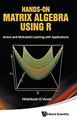 Hands-On Matrix Algebra Using R: Active and Motivated Learning with Applications by Hrishikesh D. Vinod (2011-05-28)