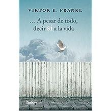 A pesar de todo, decir sí a la vida (Spanish Edition)