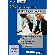 25 Top-Übungen für Motivationstrainings. Windows 2000 und Mac OS: CD-ROM mit Word- und PDF-Dateien