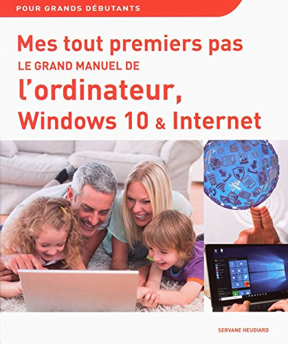 Mes tout premiers pas - Le grand manuel de l'ordinateur, Windows 10 & Internet