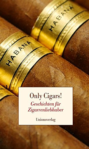 Only Cigars!: Geschichten für Zigarrenliebhaber (Habanos-cohiba)