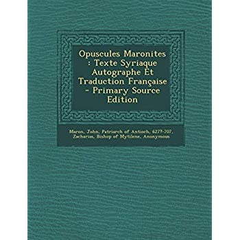 Opuscules Maronites: Texte Syriaque Autographe Et Traduction Francaise - Primary Source Edition