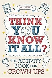 Think You Know it All?: The Activity Book for Grown-Ups by Daniel Smith (2010-05-20)