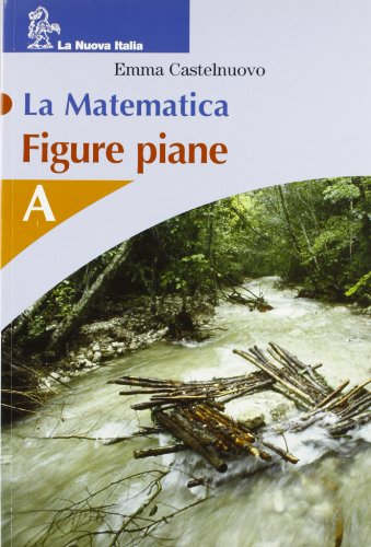 La matematica. Volume A. Figure piane. Per la Scuola media