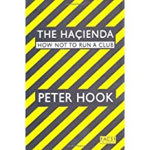 The Hacienda: How Not to Run a Club by Peter Hook (2009-10-05)