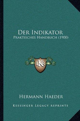 Der Indikator: Praktisches Handbuch (1900) -