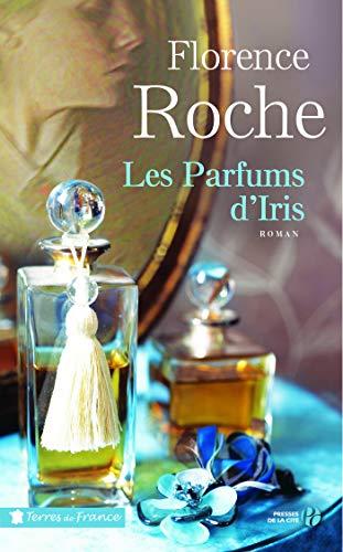 Les Parfums d'Iris (Terres de France) par Florence ROCHE