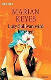 Marian Keyes: Lucy Sullivan wird heiraten