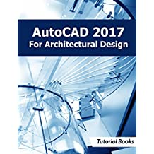 AutoCAD 2017 For Architectural Design (English Edition)