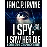 I Spy, I Saw Her Die (Book One) A Cyber Crime Murder Mystery Conspiracy Thriller (English Edition)