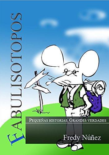 Fabulisotopos: Pequeñas Historias, Grandes Verdades por Fredy Nuñez