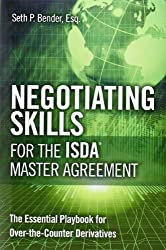 Negotiating Skills for the ISDA Master Agreement: The Essential Playbook for Over-the-Counter Derivatives