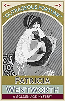 Outrageous Fortune: A Golden Age Mystery by [Wentworth, Patricia]
