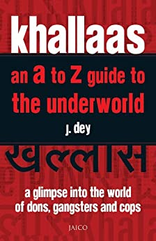 Khallaas - an A to Z Guide to the Underworld by [Dey, J.]