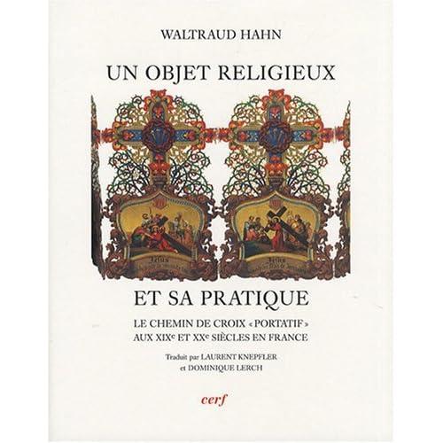 Un objet religieux et sa pratique : Le chemin de croix 'portatif' aux XIXe et XXe siècles en France