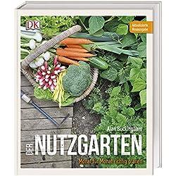 Der Nutzgarten: Monat für Monat richtig planen