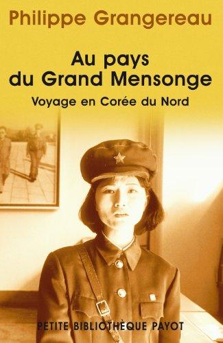 Au pays du grand mensonge : Voyage en Corée du Nord par Philippe Grangereau
