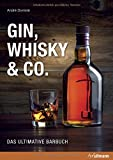 Gin, Whisky & Co.: Das ultimative Barbuch