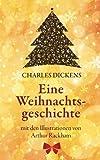 Eine Weihnachtsgeschichte. Charles Dickens: (Klassiker der Kinderliteratur): Mit den Illustrationen von Arthur Rackham - Charles Dickens